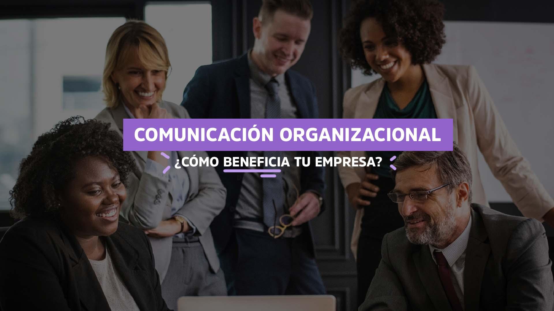 Comunicación-Organizacional-Cómo-beneficia -tu-empresa